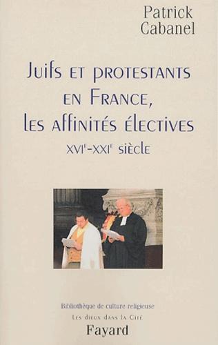 Juifs er protestants en France, les affinités électives (XVIe-XXIe siècle)