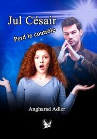 Angharad Adler - Jul Césair perd le contrôle.