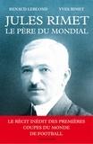 Renaud Leblond - Jules rimet, le pere du mondial.