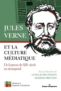 Guillaume Pinson et Maxime Prévost - Jules Verne et la culture médiatique - De la presse du XIXe siècle au steampunk.
