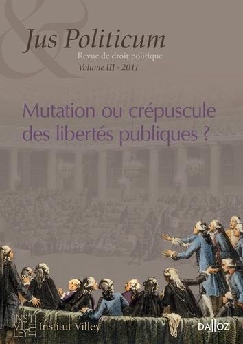 Carlos Miguel Pimentel - Jus Politicum N° 3, 2011 : Mutation ou crépuscule des libertés publiques ?.