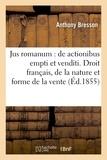 Bresson - Jus romanum : de actionibus empti et venditi . Droit français : de la nature et de la forme.