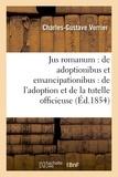 Verrier - Jus romanum : de adoptionibus et emancipationibus . Droit français : de l'adoption.