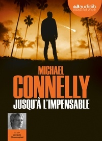 Michael Connelly - Jusqu'à l'impensable. 1 CD audio MP3