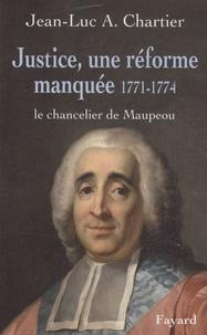 Jean-Luc Chartier - Justice, une réforme manquée 1771-1774 - Le chancelier de Maupeou.