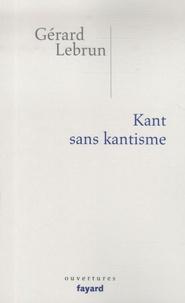 Gérard Lebrun - Kant sans kantisme.