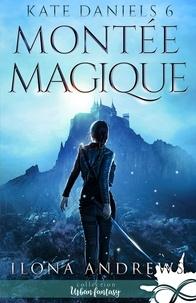 Ilona Andrews - Kate Daniels Tome 6 : Montée Magique.