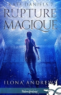 Ilona Andrews - Kate Daniels Tome 7 : Rupture Magique.