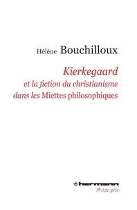 Hélène Bouchilloux - Kierkegaard et la fiction du christianisme dans les Miettes philosophiques.