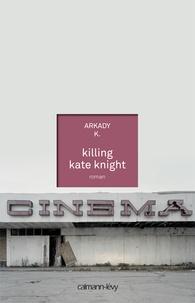 K(night). Arkady - Killing Kate Knight - Lara & Keira.