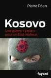 Pierre Péan - Kosovo - Une guerre juste pour un Etat mafieux.