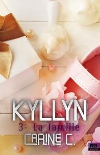 Carine C. - Kyllyn Tome 3 : La famille.