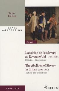 Susan Finding - L'abolition de l'esclavage au Royaume-Uni 1787-1840 : débats et dissensions - Edition Bilingue Anglais-Français.