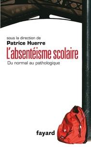 Patrice Huerre - L'absentéisme scolaire - Du normal au pathologique.