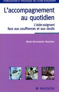 Marie-Bernadette Beaulieu - L'accompagnement au quotidien - L'aide-soignant face aux souffrances et aux deuils.