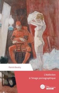 Patrick Baudry - L'addiction à l'image pornographique.