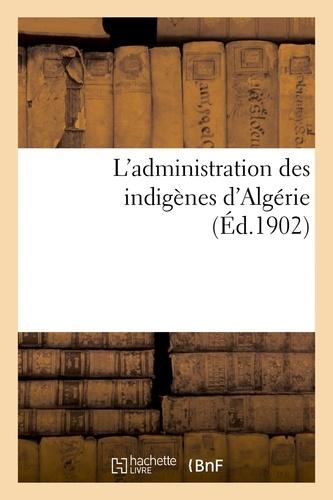 impr. de Berger-Levrault - L'administration des indigènes d'Algérie.