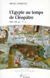Michel Chaveau - L'ÂÉgypte au temps de Cléopâtre - 180-30 av. J.-C..