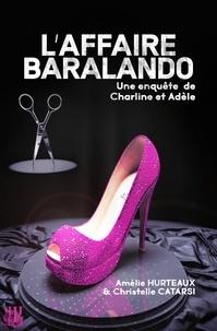 Amélie Hurteaux et Christelle Catarsi - L'affaire Baralando - Une enquête de Charline et Adèle.
