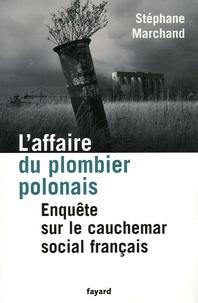 Stéphane Marchand - L'affaire du plombier polonais - Enquête sur le cauchemar social français.