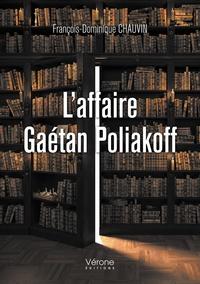 François-Dominique Chauvin - L'affaire Gaétan Poliakoff.