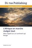 Collectif - L'afrique en marche malgre tout.