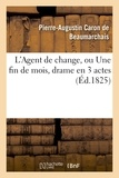 Pierre-Augustin Caron de Beaumarchais et Maurice Alhoy - L'Agent de change, ou Une fin de mois, drame en 3 actes, imité Caron de Beaumarchais.