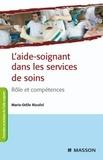 Marie-Odile Rioufol - L'aide-soignant dans les services de soins - Rôle et compétences.
