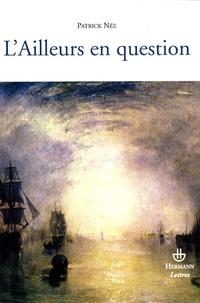 Patrick Née - L'Ailleurs en question - Essais sur la littérature française des XIXe et XXe siècles.