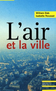 Isabelle Roussel et William Dab - L'air et la ville. - Les nouveaux visages de la pollution atmosphérique.