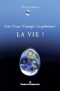 Philippe Arquès - L'air ? L'eau ? L'énergie ? La pollution ? La vie !.