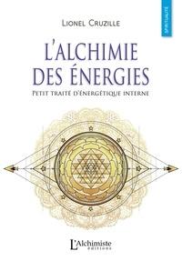 Lionel Cruzille - L'alchimie des énergies - Petit traité d'énergétique interne.