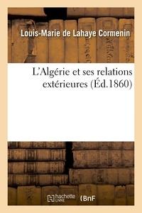 Louis-Marie de Lahaye Cormenin - L'Algérie et ses relations extérieures.