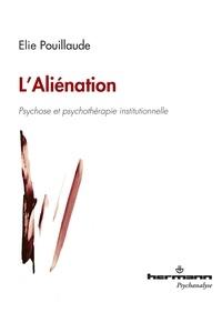Elie Pouillaude - L'Aliénation - Psychose et psychothérapie institutionnelle.