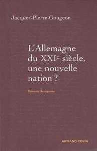 Jacques-Pierre Gougeon - L'Allemagne du XXIe siècle - Une nouvelle nation ?.