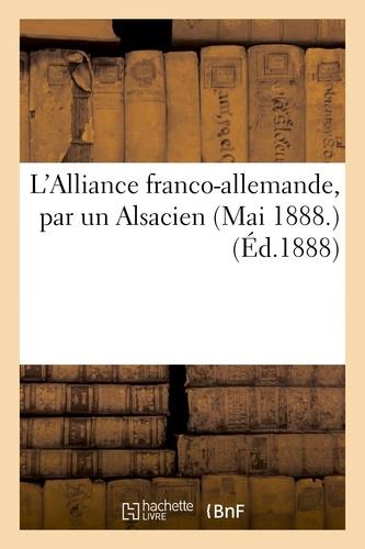 L'Alliance franco-allemande, par un Alsacien (Mai 1888.).