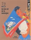 Marie-Christine Bailly-Maître et Jean-Paul Bozonnet - L'Alpe N° 27 : Au bon air de la montagne.