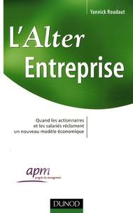 Yannick Roudaut - L'Alter Entreprise - Quand les actionnaires et les salariés réclament un nouveau modèle économique.