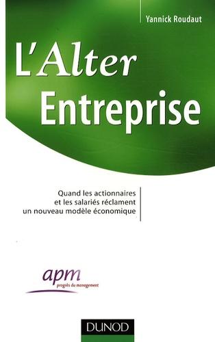 L'Alter Entreprise. Quand les actionnaires et les salariés réclament un nouveau modèle économique