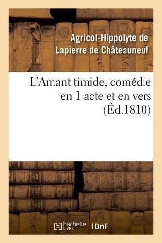 L'Amant timide, comédie en 1 acte et en vers (Éd.1810)