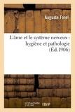 Auguste Forel - L'âme et le système nerveux : hygiène et pathologie.