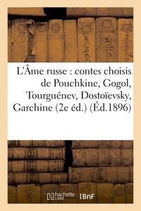 Ernest Jaubert - L'Âme russe : contes choisis de Pouchkine, Gogol, Tourguénev, Dostoïevsky, Garchine, Léon Tolstoï.