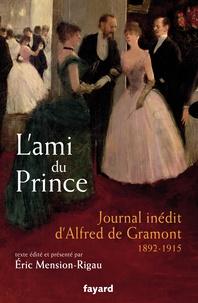 Eric Mension-Rigau - L'ami du prince - Journal inédit d'Alfred de Gramont 1892-1915.