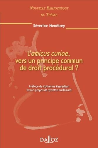 Séverine Menétrey - L'amicus curiae, vers un principe commun de droit procédural ?.