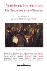 Jean-Charles Darmon et Françoise Waquet - L'amitié et les sciences - De Descartes à Lévi-Strauss.