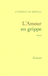 Clémence de Biéville - L'amour en grippe.