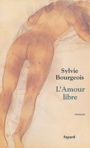 Stéphanie Bourgeois - L'amour libre.