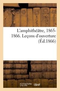 emile Trélat - L'amphithéâtre, 1865-1866. Leçons d'ouverture.