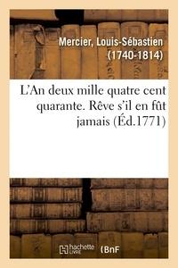 Louis-Sébastien Mercier - L'An deux mille quatre cent quarante. Rêve s'il en fût jamais.