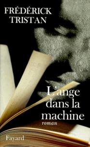 Frédérick Tristan - L'ange dans la machine.